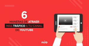 Atraer más tráfico a tu canal de youtube recomienda Mio Agencia Digital
